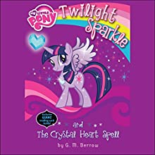 My Little Pony: Twilight Sparkle and the Crystal Heart Spell Audiobook by G. M. Berrow Narrated by Tracey Petrillo
