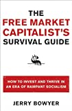 The Free Market Capitalist's Survival Guide: How to Invest and Thrive in an Era of Rampant Socialism