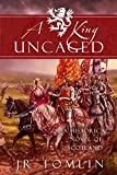 A King Uncaged, A Historical Novel of Scotland (The Stewart Chronicles Book 2)