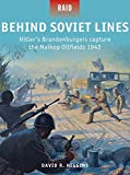 img - for Behind Soviet Lines - Hitler's Brandenburgers capture the Maikop Oilfields 1942 (Raid) book / textbook / text book