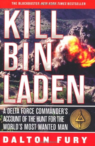 Kill Bin Laden: A Delta Force Commander's Account of the Hunt for the World's Most Wanted Man: Dalton Fury: Amazon.com: Books