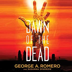 Dawn of the Dead (       UNABRIDGED) by George A. Romero, Susanna Sparrow Narrated by Jonathan Davis