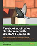 Facebook Application Development with Graph API Cookbook: Over 90 Recipes to Create Your Own Exciting Facebook Application...