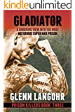 Gladiator: A Shocking, True Crime Story into the Most Notorious Super Max Prison