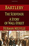 Bartleby, The Scrivener : A Story of Wall-Street