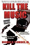 img - for Kill the Music: The chronicle of a college radio idealist's rock 'n' roll rebellion in an era of intrusive morality and censorship book / textbook / text book