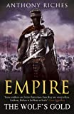 Anthony Riches Empire: 5: The Wolf's Gold