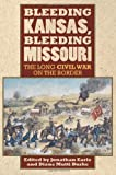 Bleeding Kansas, Bleeding Missouri: The Long Civil War on the Border