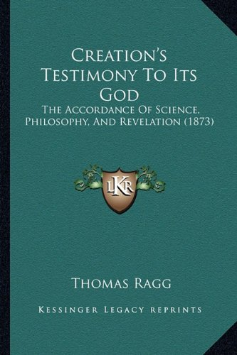 Creation's Testimony to Its God: The Accordance of Science, Philosophy, and Revelation (1873)