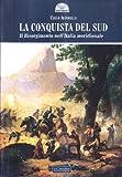 La conquista del Sud : il Risorgimento nell'Italia meridionale