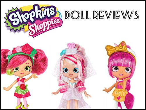 Review: Shopkins Shoppies Doll Reviews on Amazon Prime Video UK