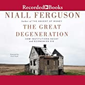 The Great Degeneration: How Institutions Decay and Economics Die | [Niall Ferguson]