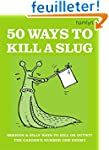 50 Ways to Kill a Slug: Serious and S...