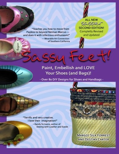 Sassy Feet: Paint, Embellish and LOVE Your Shoes (and Bags)!