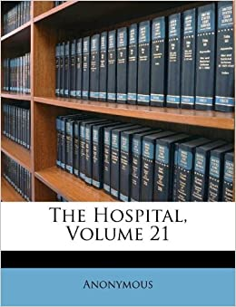 The Hospital Volume 21 Anonymous 9781174913853 Books