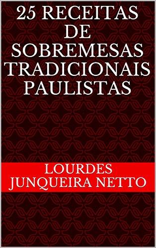 25 Receitas de Sobremesas Tradicionais Paulistas (Receitas Paulistas Livro 1) (Portuguese Edition) by Lourdes Junqueira Netto, Chiquita Amaral dos Santos, Vera Pieroni