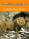 The African Animals Book - A Smarty - Pants Children's Picture Book (A Smarty-Pants Series)