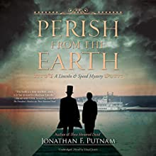 Perish from the Earth: The Lincoln and Speed Mysteries, Book 2   Livre audio Auteur(s) : Jonathan F. Putnam Narrateur(s) : Lloyd James