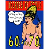 Decades of Style: A Step-by-Step Hair & Makeup Guide - 60s & 70s ~ Lexi DeRock