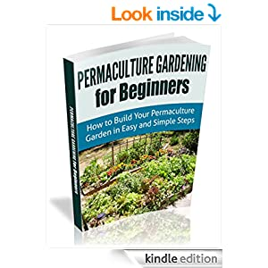 Permaculture Gardening For Beginners How To Build Your Permaculture Garden In Easy And Simple