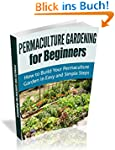 Permaculture Gardening For Beginners:...