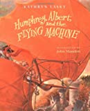 Humphrey, Albert, and the Flying Machine (0152162356) by Lasky, Kathryn