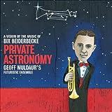echange, troc Geoff Muldaur, Futuristic Ensemble - Private Astronomy: Vision of Music of Beiderbecke