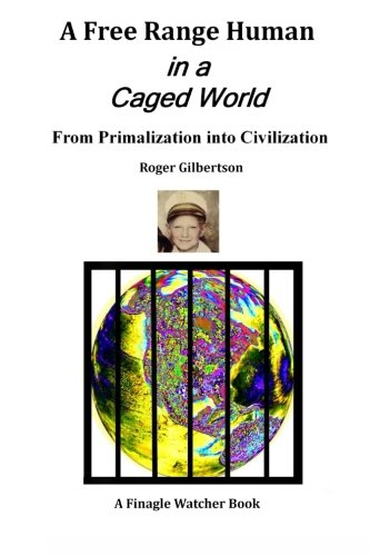 A Free-Range Human in a Caged World: From Primalization Into Civilization PDF