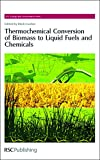 Thermochemical Conversion of Biomass to Liquid Fuels and Chemicals: RSC (RSC Energy and Environment Series)