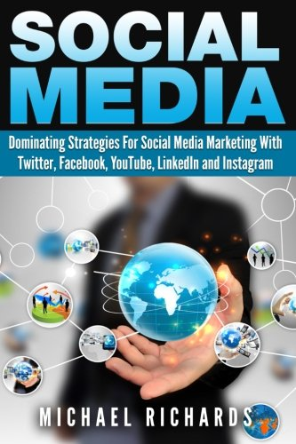 Social-Media-Dominating-Strategies-for-Social-Media-Marketing-with-Twitter-Facebook-Youtube-LinkedIn-and-Instagram