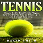 Tennis: How to be the Best Tennis Player, Dos and Don'ts, Tips and Strategies, and General Guidelines Hörbuch von David Smith Gesprochen von: Korbid Thompson
