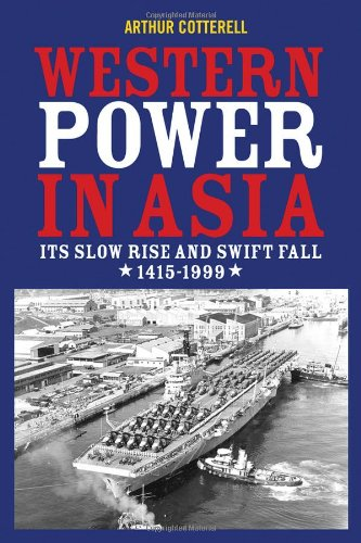 Western Power in Asia: Its Slow Rise and Swift Fall, 1415 - 1999, Arthur Cotterell