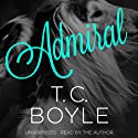 Admiral (       UNABRIDGED) by T. C. Boyle Narrated by T. C. Boyle