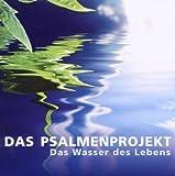 Das Psalmenprojekt - Das Wasser des Lebens