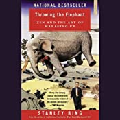 Throwing the Elephant: Zen and the Art of Managing Up | [Stanley Bing]