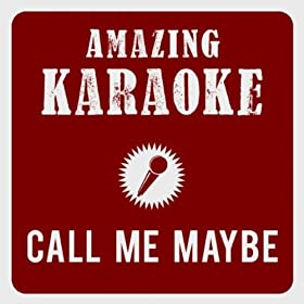Call Me Maybe (Karaoke Version) (Originally Performed By Carly Rae Jepsen)