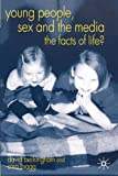 img - for Young People, Sex and the Media: The Facts of Life? book / textbook / text book