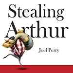 Stealing Arthur   Joel Perry