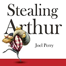 Stealing Arthur Audiobook by Joel Perry Narrated by Klaus von Hohenloe