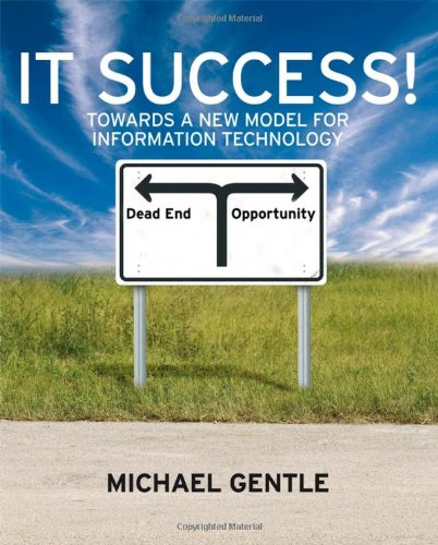 IT Success!: Towards a New Model for Information Technology