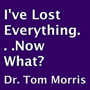 I've Lost Everything. . .Now What? Audiobook