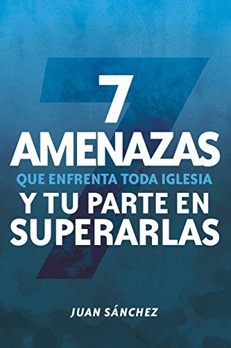 7 amenazas que enfrenta toda iglesia: y tu parte en superarlas  [Sanchez, Juan] (Tapa Blanda)