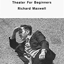 Theater for Beginners (       UNABRIDGED) by Richard Maxwell Narrated by Richard Maxwell