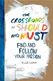 img - for The Crossroads of Should and Must: Find and Follow Your Passion book / textbook / text book