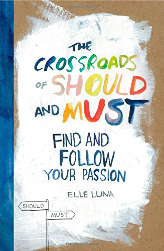The Crossroads of Should and Must: Find and Follow Your Passion - Elle Luna