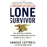 Lone Survivor: The Eyewitness Account of Operation Redwing and the Lost Heroes of SEAL Team 10 ~ Marcus Luttrell