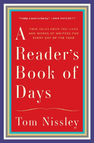 A Reader's Book of Days: True Tales from the Lives and Works of Writers for Every Day of the Year