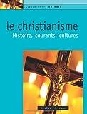 echange, troc Claude-Henry Du Bord - Le Christianisme : Histoire, courants, cultures