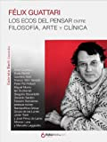 img - for F lix Guattari. Los ecos del pensar. Entre filosof a, arte y cl nica. (Spanish Edition) book / textbook / text book