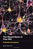 Image of The Neural Basis of Free Will: Criterial Causation (MIT Press)